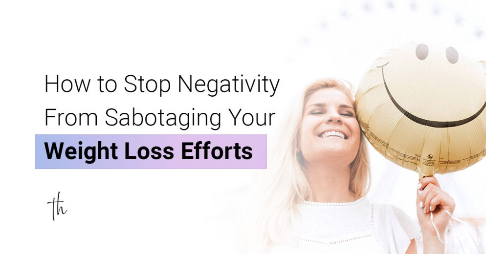 How to stop negativity from sabotaging your weight loss efforts