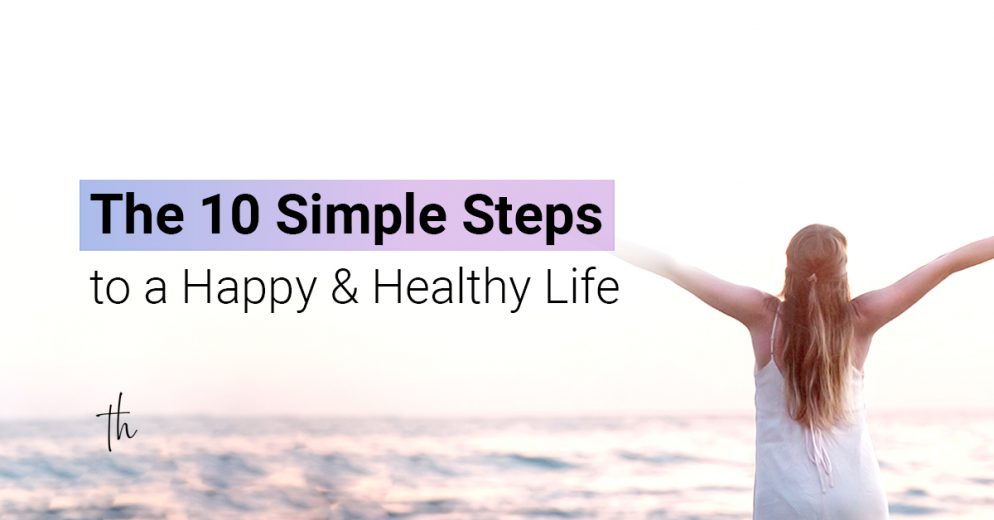 The 10 simple steps to a happy healthy life