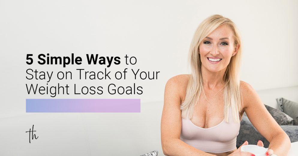5 simple ways to stay on track of your weight loss goals