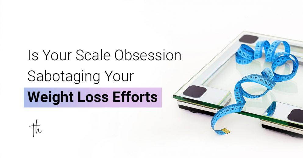 Is your scale obsession sabotaging your weight loss efforts