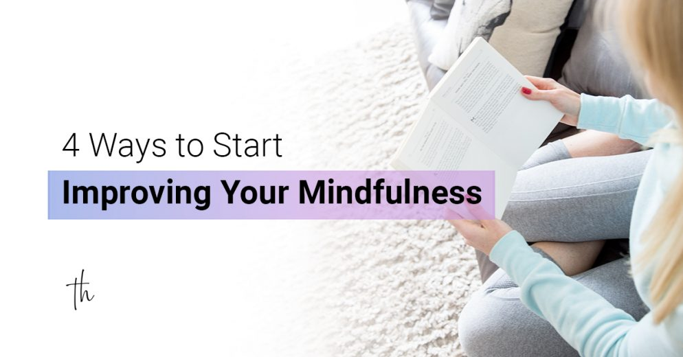 4 Ways to Improve Your Mindfulness