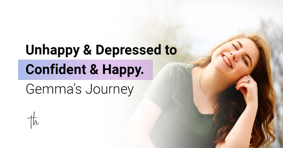 Unhappy and Depressed to Confident and Happy. Gemma's Journey