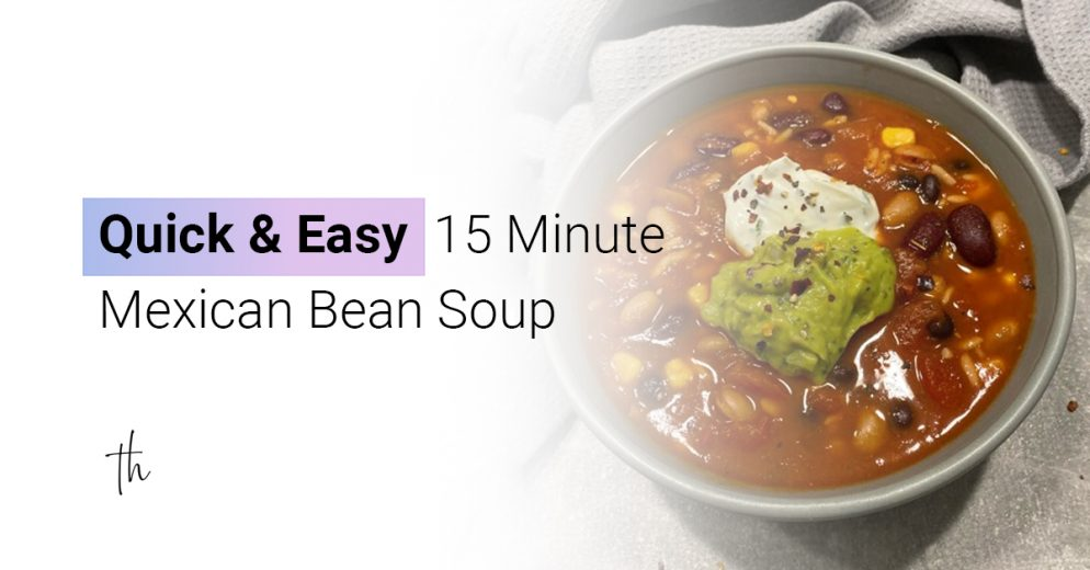 quick and easy 15 minmexican bean soup